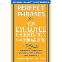 Perfect Phrases for New Employee Orientation and Onboarding: Hundreds of ready-to-use phrases to train and retain your…