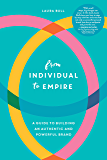 From Individual to Empire: A Guide to Building an Authentic and Powerful Brand