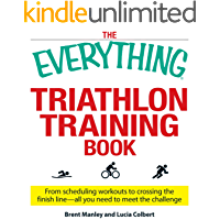 The Everything Triathlon Training Book: From scheduling workouts to crossing the finish line -- all you need to meet the challenge (Everything®)