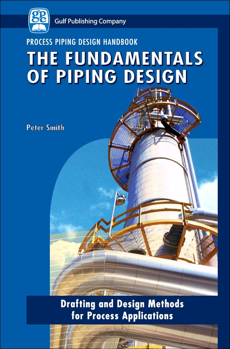 The Fundamentals Of Piping Design General Systems Layout Techniques V 1 Process Peter Smith