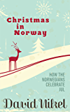 Christmas in Norway: How the Norwegians Celebrate Jul (English Edition)
