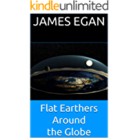 Flat Earthers Around the Globe