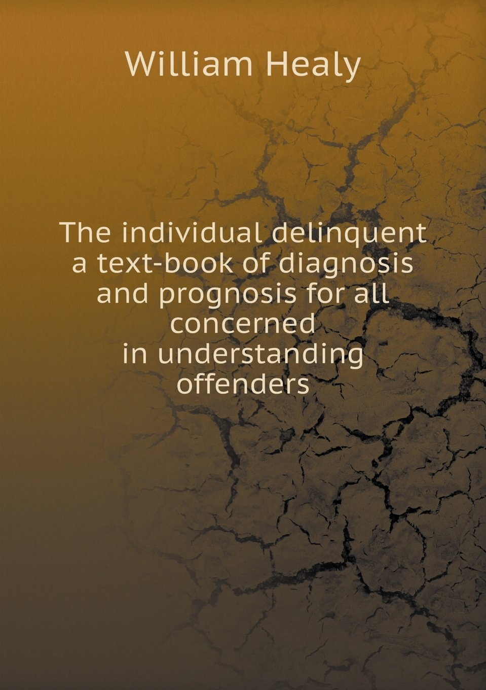 Download The individual delinquent a text-book of diagnosis and prognosis for all concerned in understanding offenders PDF