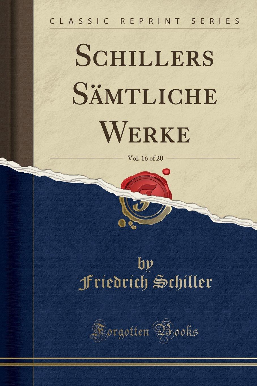 Read Online Schillers Sämtliche Werke, Vol. 16 of 20 (Classic Reprint) (German Edition) pdf epub