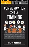 Communication Skills Training: Gain Social Skills, Public Speaking Tips, How To Communicate Better, Difficult…
