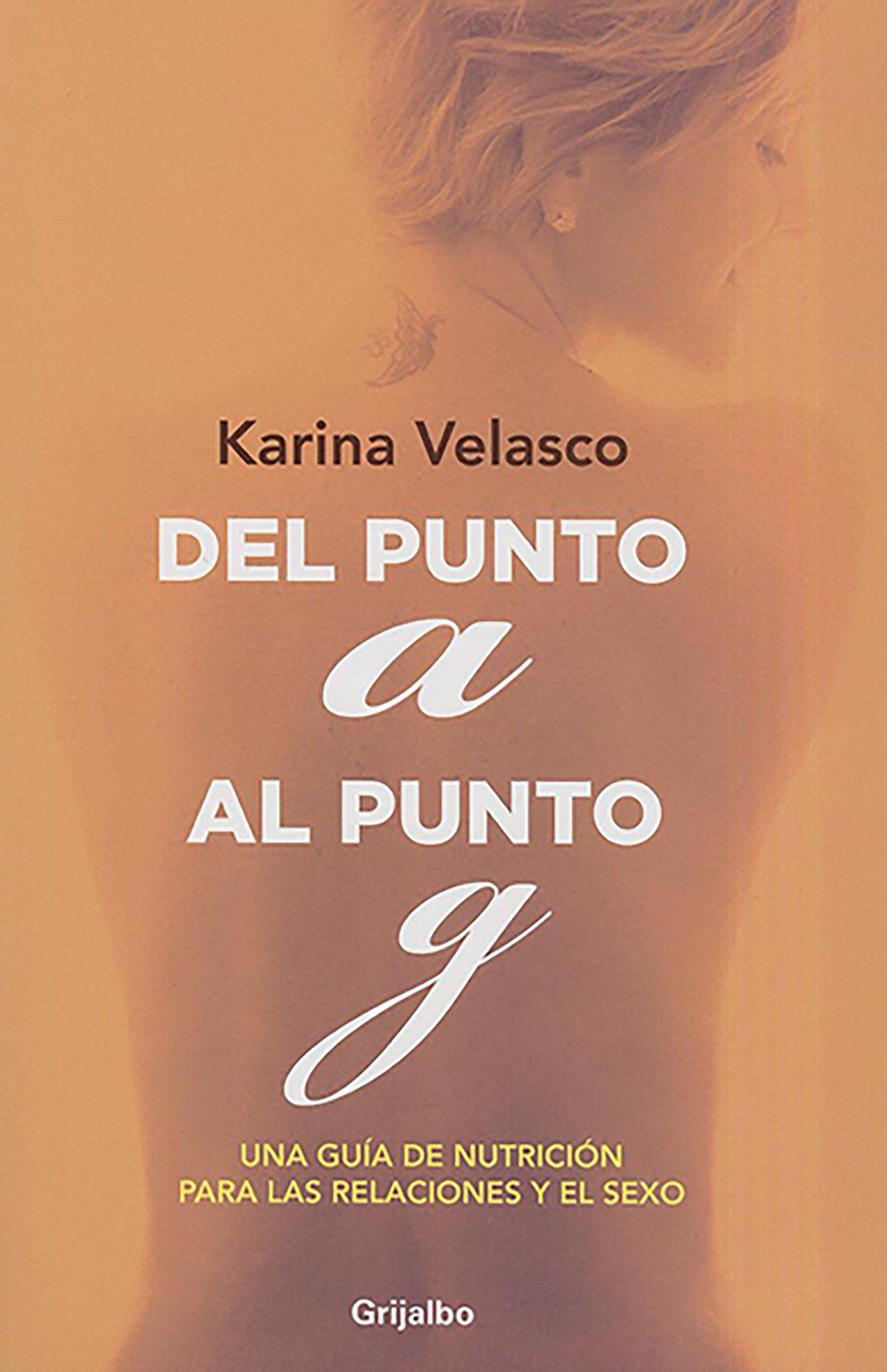 del Punto a Al Punto G / From the A-Spot to the G-Spot por Karina Velasco