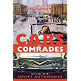 Cars for Comrades: The Life of the Soviet Automobile