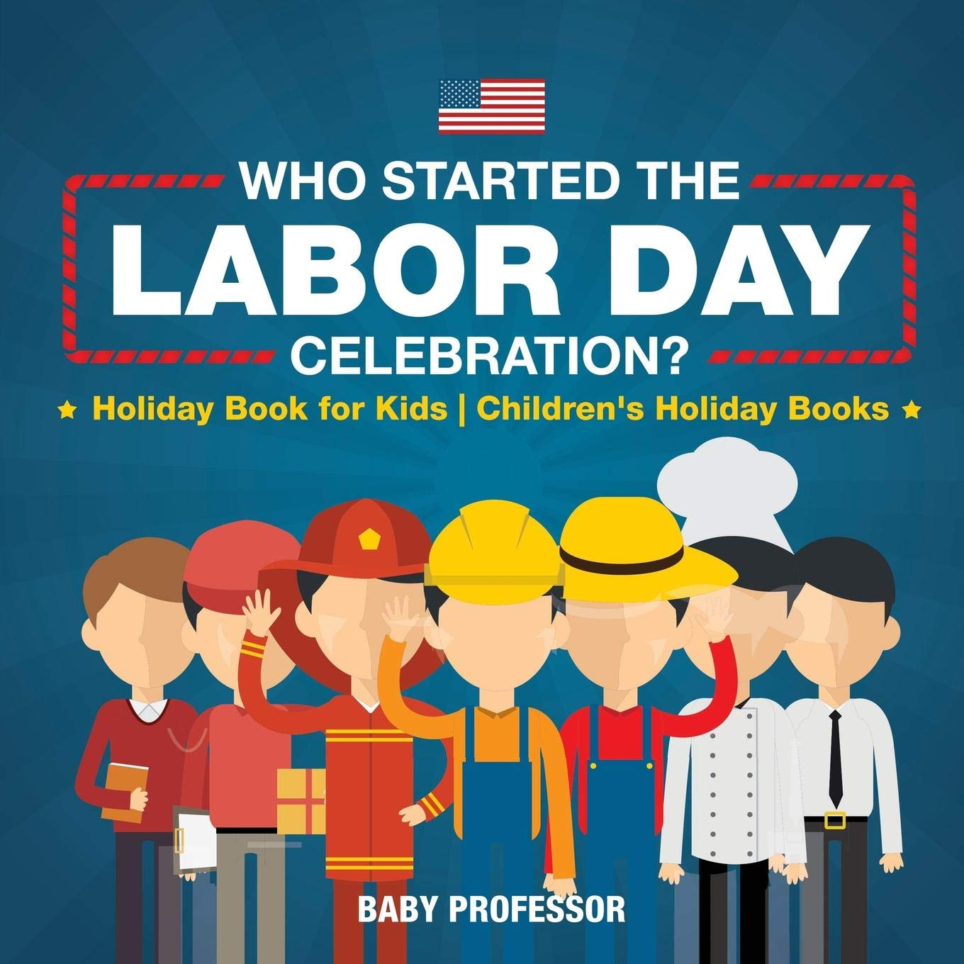 Who Started The Labor Day Celebration Holiday Book For Kids