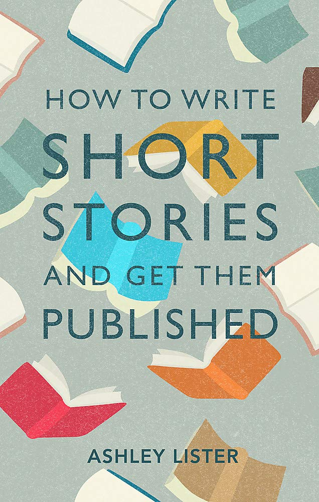 How to Write Short Stories and Get Them Published: Amazon.co.uk ...