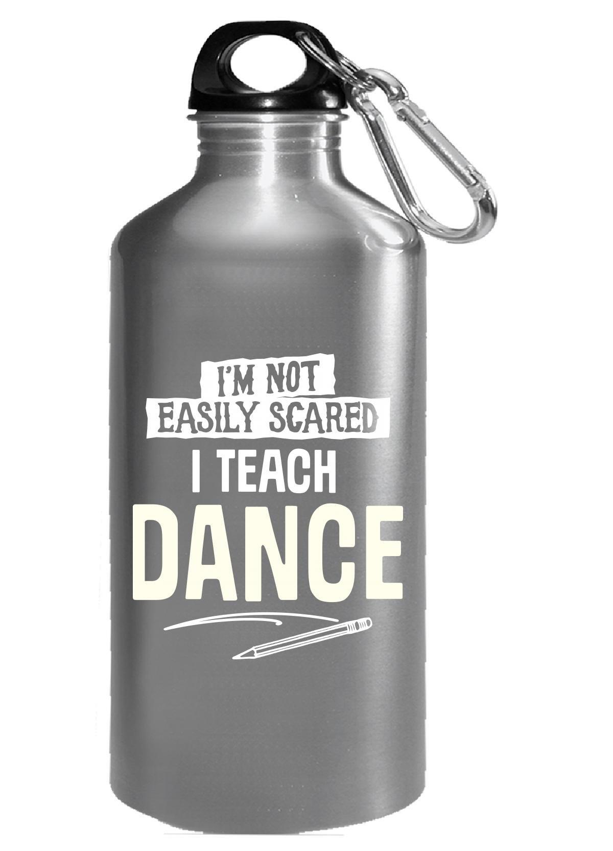 Funny Gift For Dance Teacher Not Scared - Water Bottle