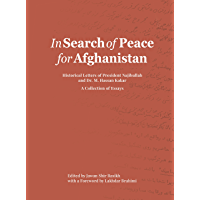 In Search of Peace for Afghanistan: Historical Letters of President Najibullah and Dr. M. Hassan Kakar - A Collection of…