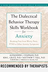 The Dialectical Behavior Therapy Skills Workbook for Anxiety: Breaking Free from Worry, Panic, PTSD, and Other Anxiety Symptoms (A New Harbinger Self-Help Workbook) Paperback