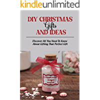 DIY Christmas Gifts And Ideas: Discover All You Need To Know About Gifting That Perfect Gift