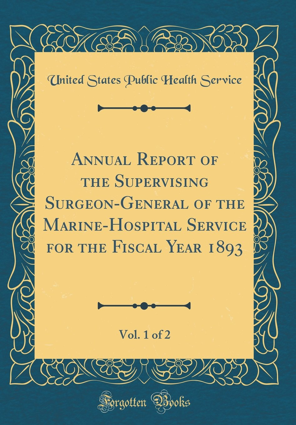 Read Online Annual Report of the Supervising Surgeon-General of the Marine-Hospital Service for the Fiscal Year 1893, Vol. 1 of 2 (Classic Reprint) PDF