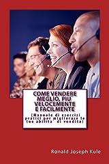 Come Vendere Meglio, Piu` Velocemente e Facilmente: (Manuale di esercizi pratici per migliorare le tue abilita` di vendita) (Italian Edition) Kindle Edition