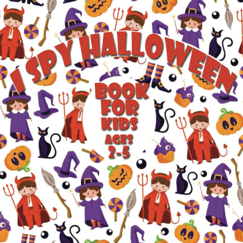 I Spy Halloween Book For Kids Ages 2-5: I Spy Halloween A Fun Guessing Game For 2-4-Year-Olds, Fun & Interactive Picture Book For [ Preschoolers & ... The Alphabet A-Z (Activity Books For Kids)