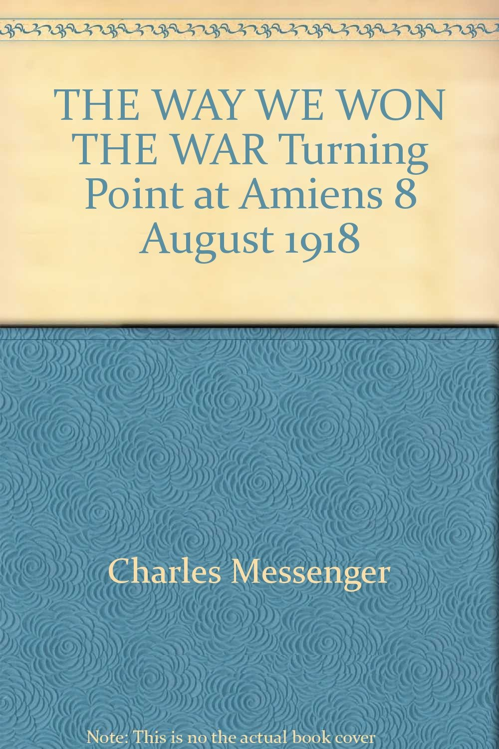 Download The Day We Won the War - Turning Point at Amiens 8 August 1918 pdf epub