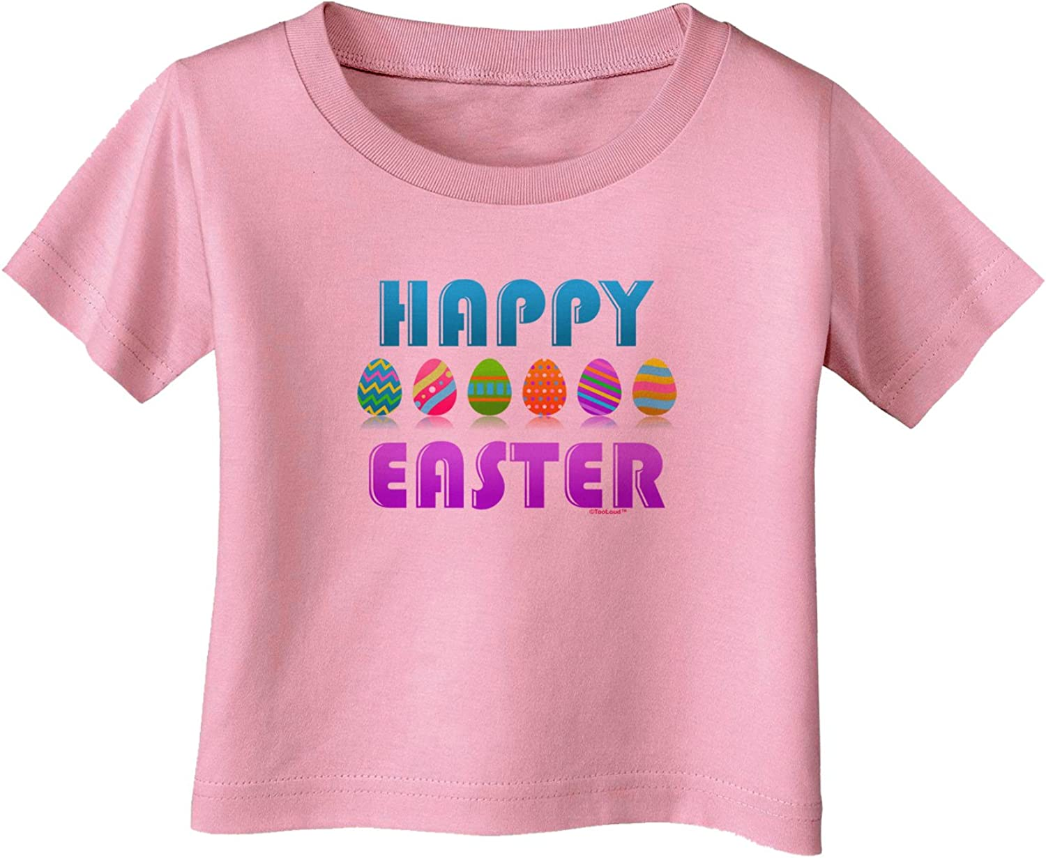 TooLoud Happy Easter Decorated Eggs Infant T-Shirt