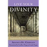 Live Your Divinity: Inspirations for New Consciousness