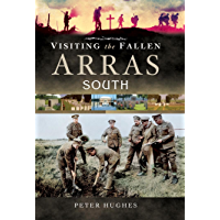 Visiting the Fallen-Arras South (English Edition)