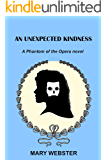 An Unexpected Kindness: A Phantom of the Opera novel