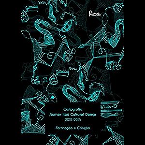 Cartografia Rumos Itaú Cultural Dança 2012-2014 - Formação e Criação (Portuguese Edition)