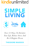 Simple Living: Over 55 Ways To Declutter Your Life, Reduce Stress And Be a Happier Person (Be More Productive, Simple Living and Loving it, Getting Things Done, Declutter)