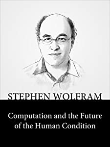 Computation and the Future of the Human Condition