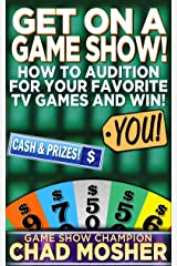 Get on a Game Show!: How to Audition For Your Favorite TV Games and Win! Kindle Edition
