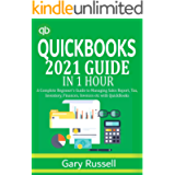 QuickBooks 2021 Guide In 1 Hour: A Complete Beginner's Guide to Managing Sales Report, Tax, Inventory, Finances and…