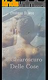 IL CHIAROSCURO DELLE COSE (Italian Edition)