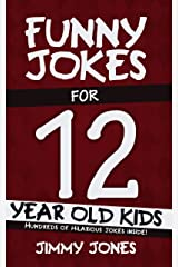 Funny Jokes For 12 Year Old Kids: Hundreds of really funny, hilarious Jokes, Riddles, Tongue Twisters and Knock Knocks for 12 year old kids! (Let's Laugh Series All Ages 5-12 Book 8) Kindle Edition