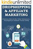 Dropshipping & Affiliate Marketing: 2 Business Ideas for New Online Entreprneurs… Dropshipping & Clickbank Youtube Selling