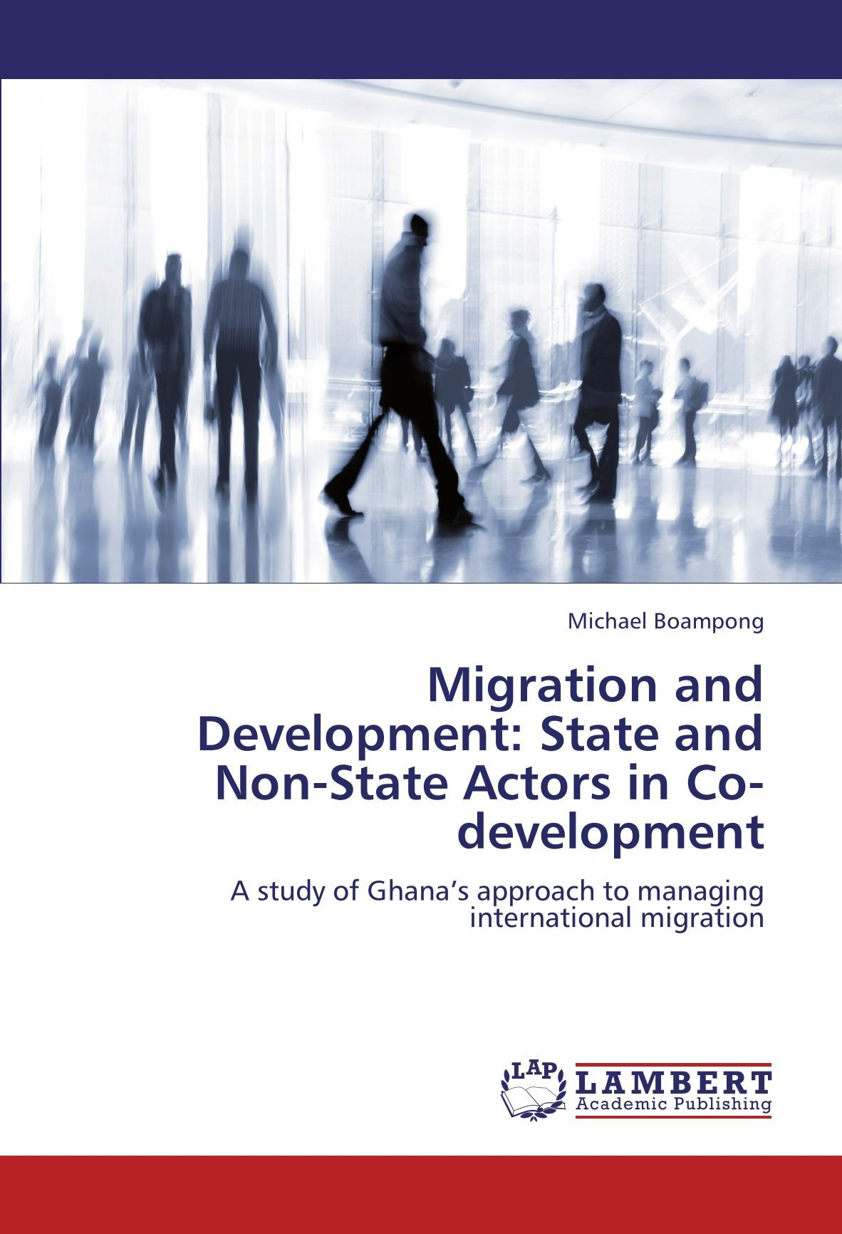 Read Online Migration and Development: State and Non-State Actors in Co-development: A study of Ghana's approach to managing international migration pdf
