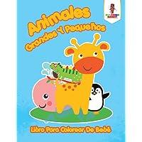 Animales Grandes Y Pequeños: Libro Para Colorear De Bebé (Spanish Edition)