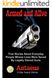 Armed and Alive: True Stories About People Whose Lives Were Saved By Legally Owned Guns