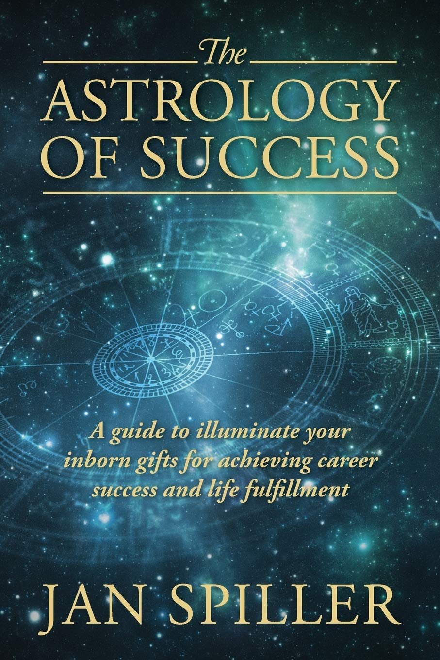 The Astrology of Success A Guide to Illuminate Your Inborn Gifts ...
