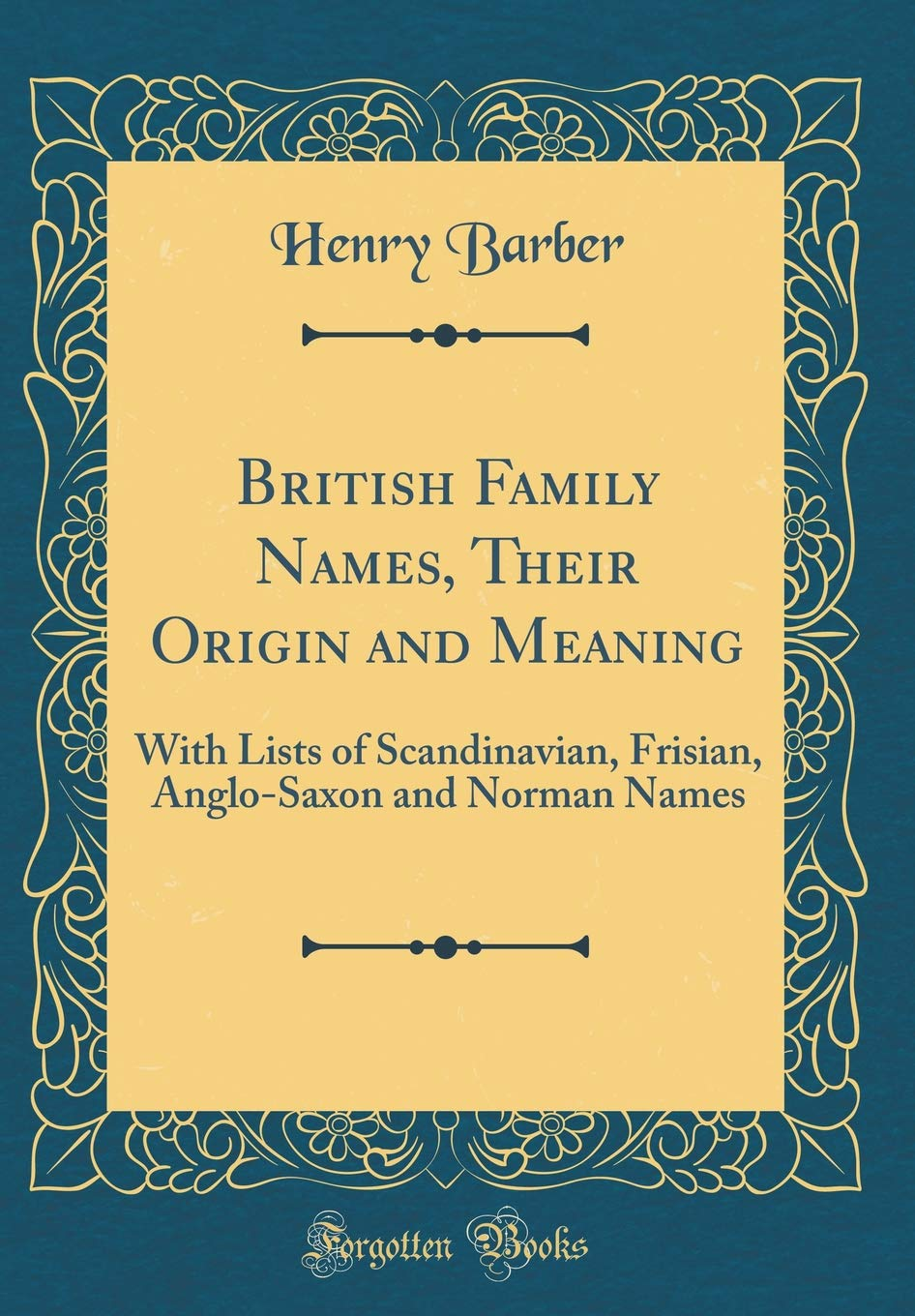 British Family Names, Their Origin and Meaning: With Lists of