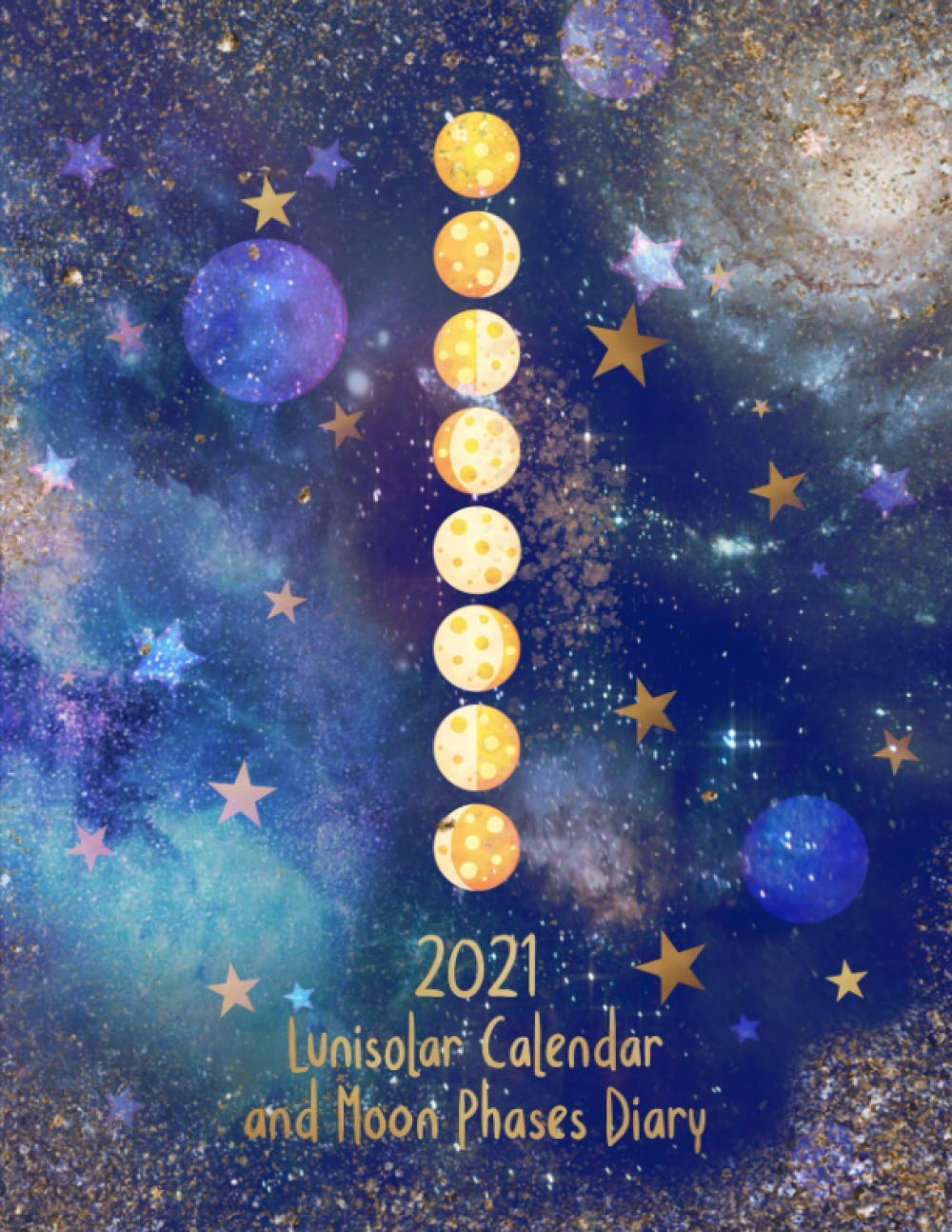 2021 Lunisolar Calendar and Moon Phases Diary: Includes Lunar