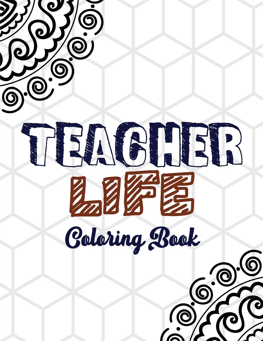 Amazon Com Teacher Life Coloring Book Teacher S Stress Releasing White Coloring Book With Inspirational Quotes Teacher Appreciation And Motivational Coloring Teacher S Life Teacher Christmas Gift Book 9781704036069 Studio Voloxx Books