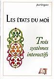 Les Etats du Moi : Trois Systemes Interactifs