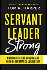 Servant Leader Strong: Uniting Biblical Wisdom and High-Performance Leadership Paperback