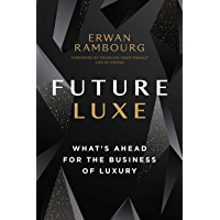Future Luxe: What's Ahead for the Business of Luxury (English Edition)