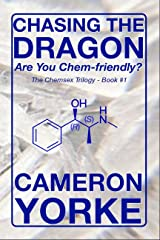 Chasing The Dragon: Are You Chem-Friendly? (The Chemsex Trilogy Book 1) Kindle Edition