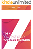 The 7 Power Keys to Positive Thinking: positive thinking guide, self-help self-improvement, positive energy gifts, change life forever, positive thinking ... books, (Positive thinking books Book 1)
