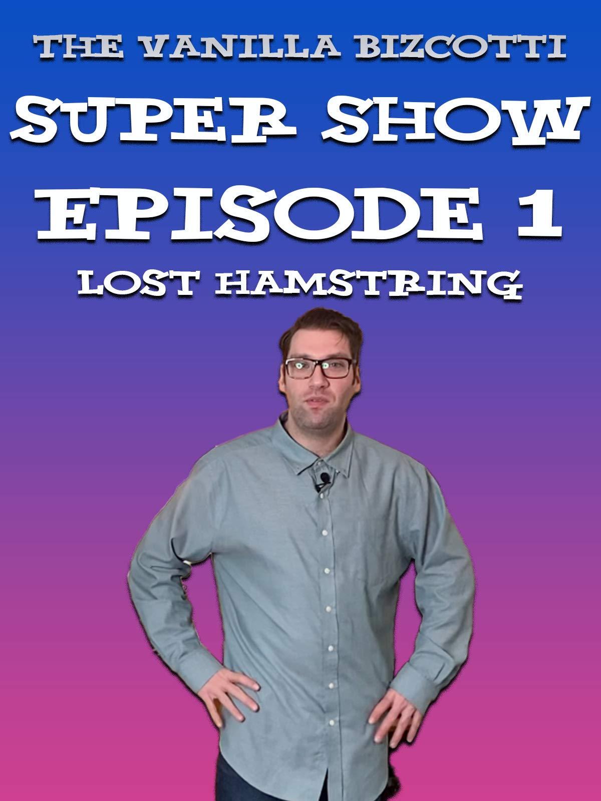 The Vanilla Bizcotti Super Show - Episode 1. Lost Hamstring