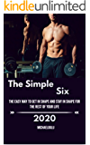 The Simple Six: The Easy Way to Get fit as a fiddle and Stay fit as a fiddle for the Rest of your Life