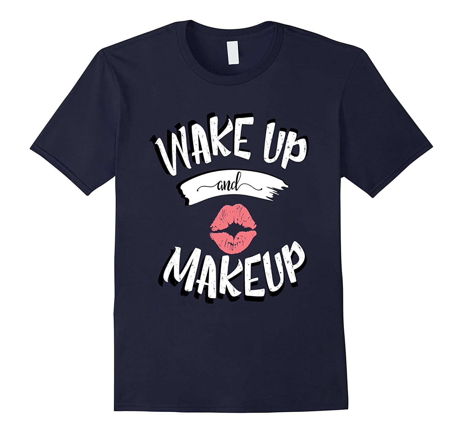 Adult T-Shirt Wake Up And Makeup And Make up Shirt-Art