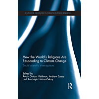 How the World's Religions are Responding to Climate Change: Social Scientific Investigations (Routledge Advances in…