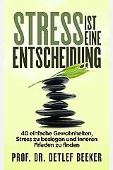Stress ist eine Entscheidung: 40 einfache Gewohnheiten, Stress zu besiegen und inneren Frieden zu finden (5 Minuten täglich für ein besseres Leben 4) (German Edition) Kindle Edition
